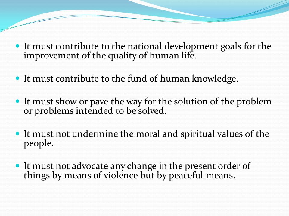 It must contribute to the national development goals for the improvement of the quality of human life.