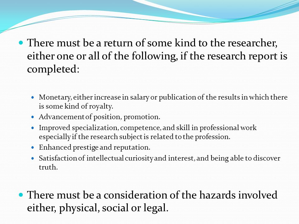 There must be a return of some kind to the researcher, either one or all of the following, if the research report is completed: