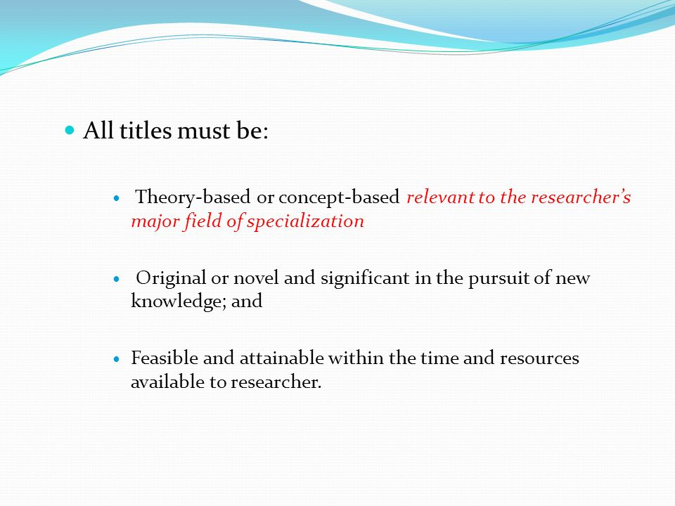 All titles must be: Theory-based or concept-based relevant to the researcher's major field of specialization.