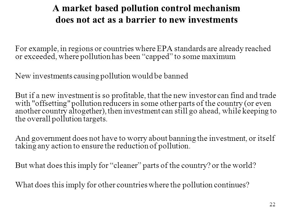 A market based pollution control mechanism does not act as a barrier to new investments