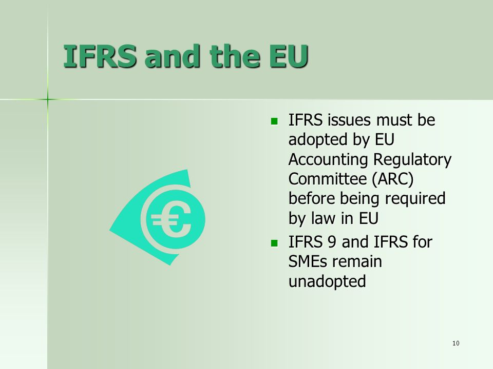 IFRS and the EU IFRS issues must be adopted by EU Accounting Regulatory Committee (ARC) before being required by law in EU.