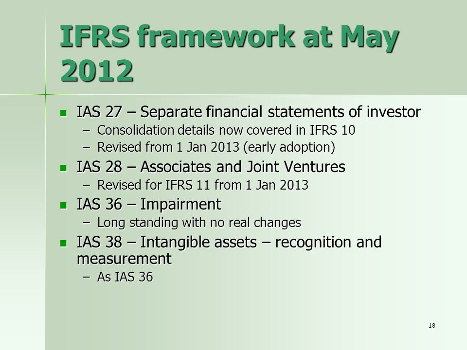 IFRS framework at May 2012 IAS 27 – Separate financial statements of investor. Consolidation details now covered in IFRS 10.