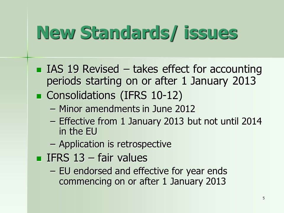 New Standards/ issues IAS 19 Revised – takes effect for accounting periods starting on or after 1 January 2013.