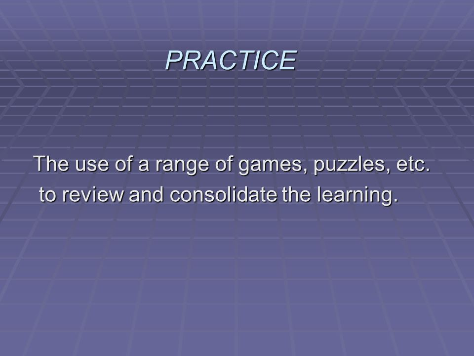 PRACTICE The use of a range of games, puzzles, etc.