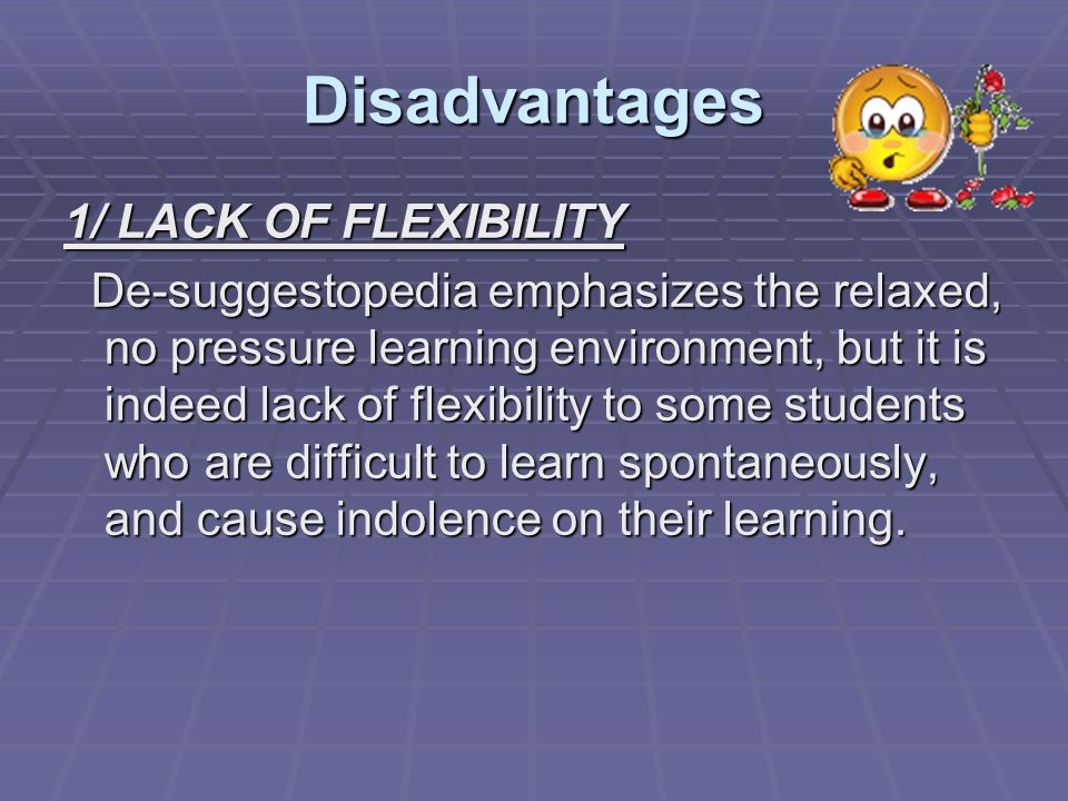 Disadvantages 1/ LACK OF FLEXIBILITY