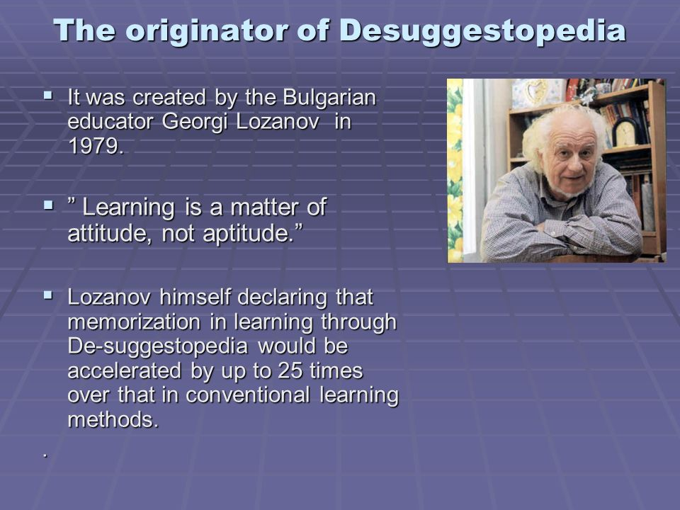 The originator of Desuggestopedia