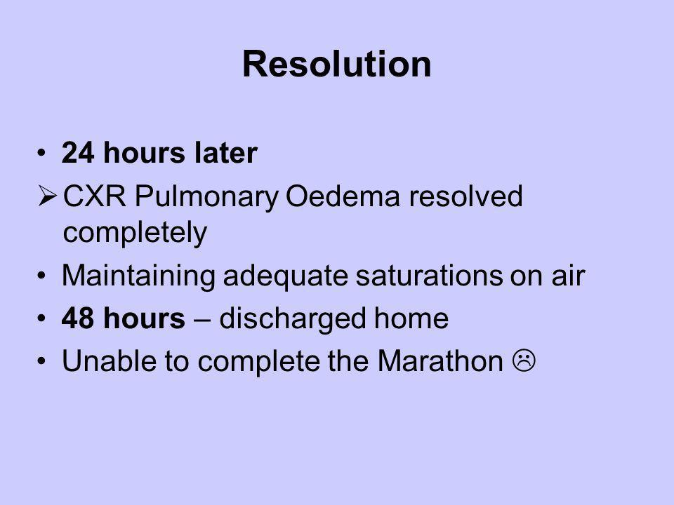 Resolution 24 hours later CXR Pulmonary Oedema resolved completely