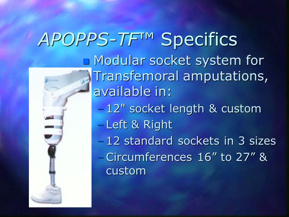 APOPPS-TF™ Specifics Modular socket system for Transfemoral amputations, available in: 12 socket length & custom.