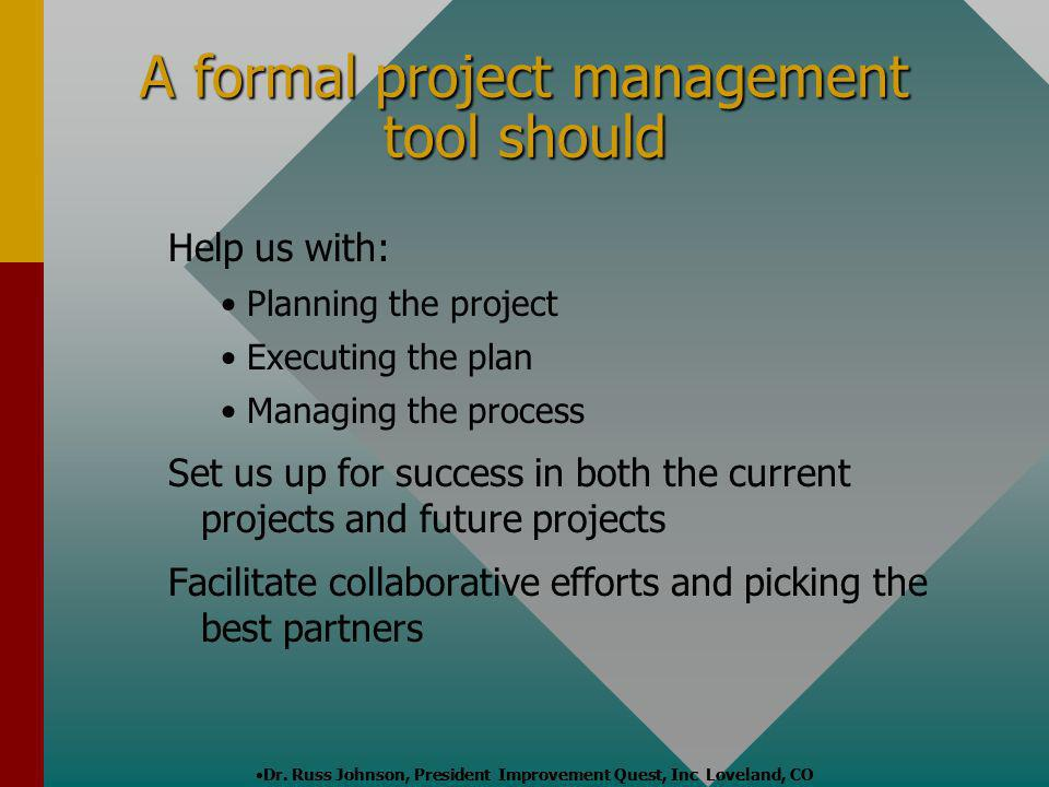A formal project management tool should