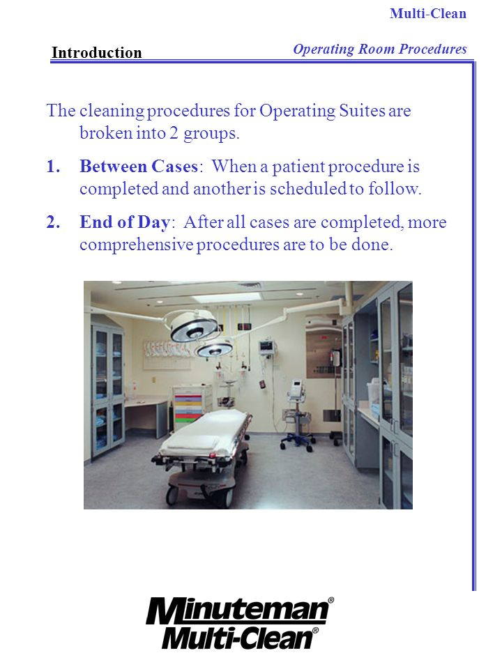 The cleaning procedures for Operating Suites are broken into 2 groups.