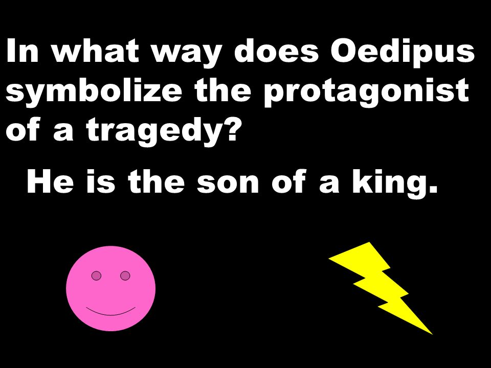 In what way does Oedipus symbolize the protagonist of a tragedy