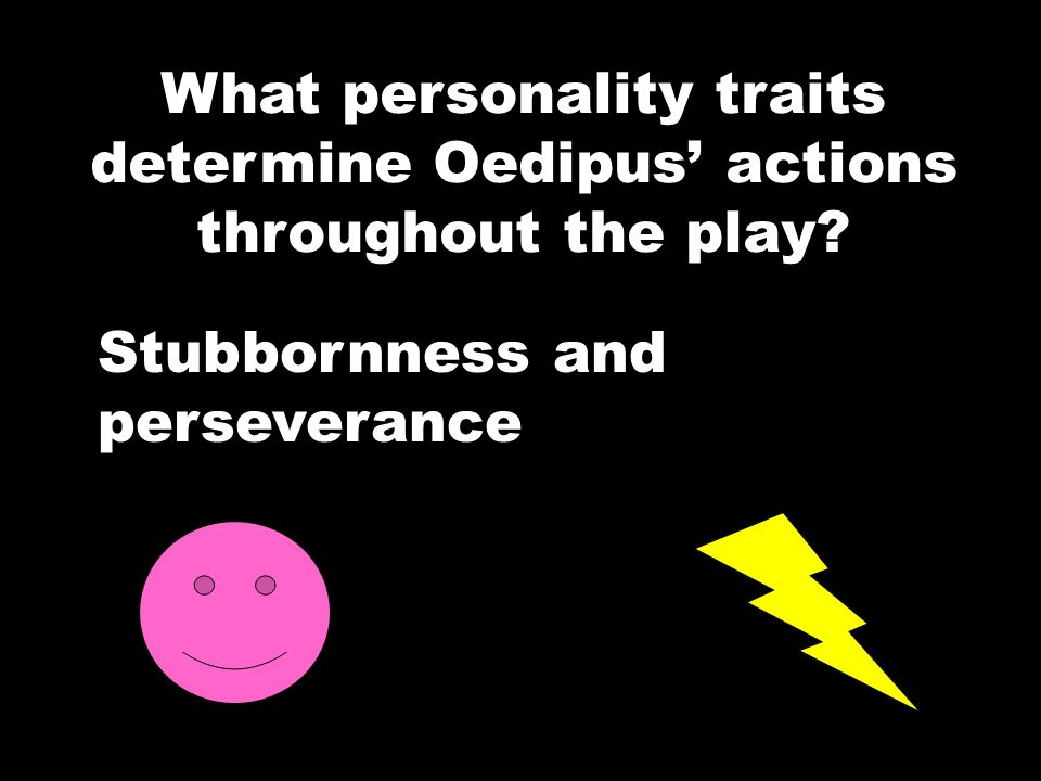 What personality traits determine Oedipus' actions throughout the play