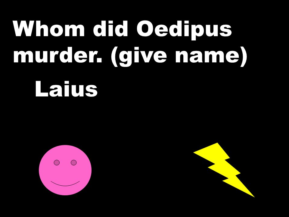 Whom did Oedipus murder. (give name)