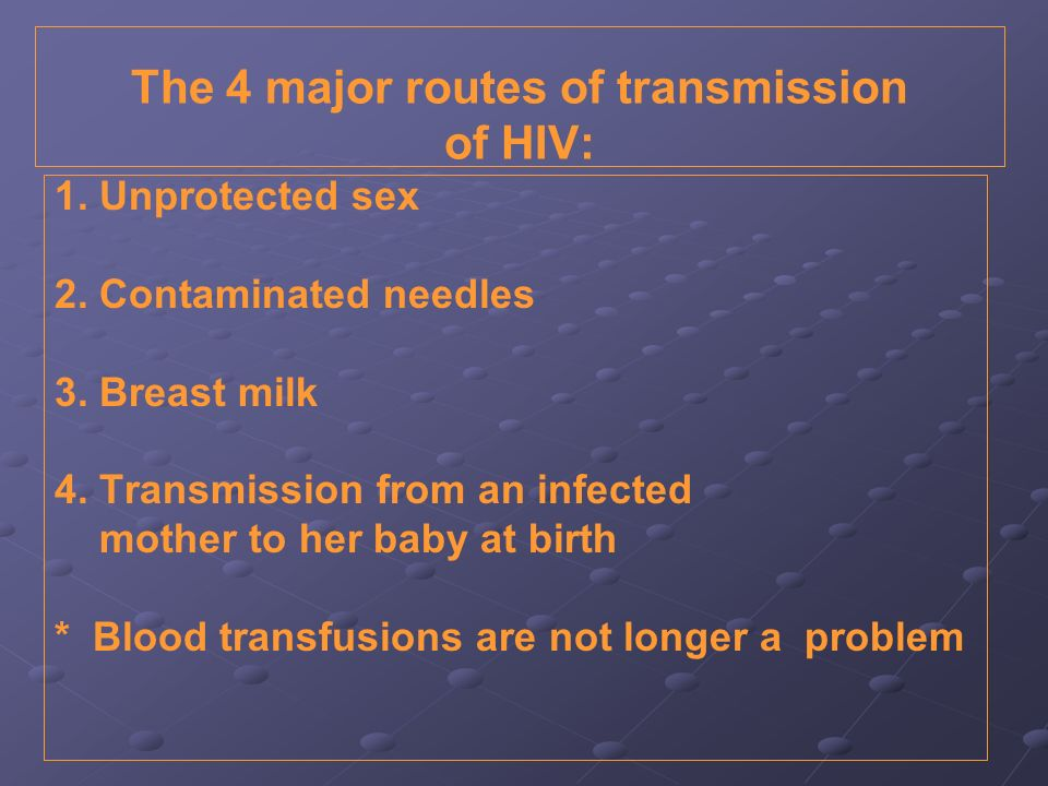 The 4 major routes of transmission of HIV: