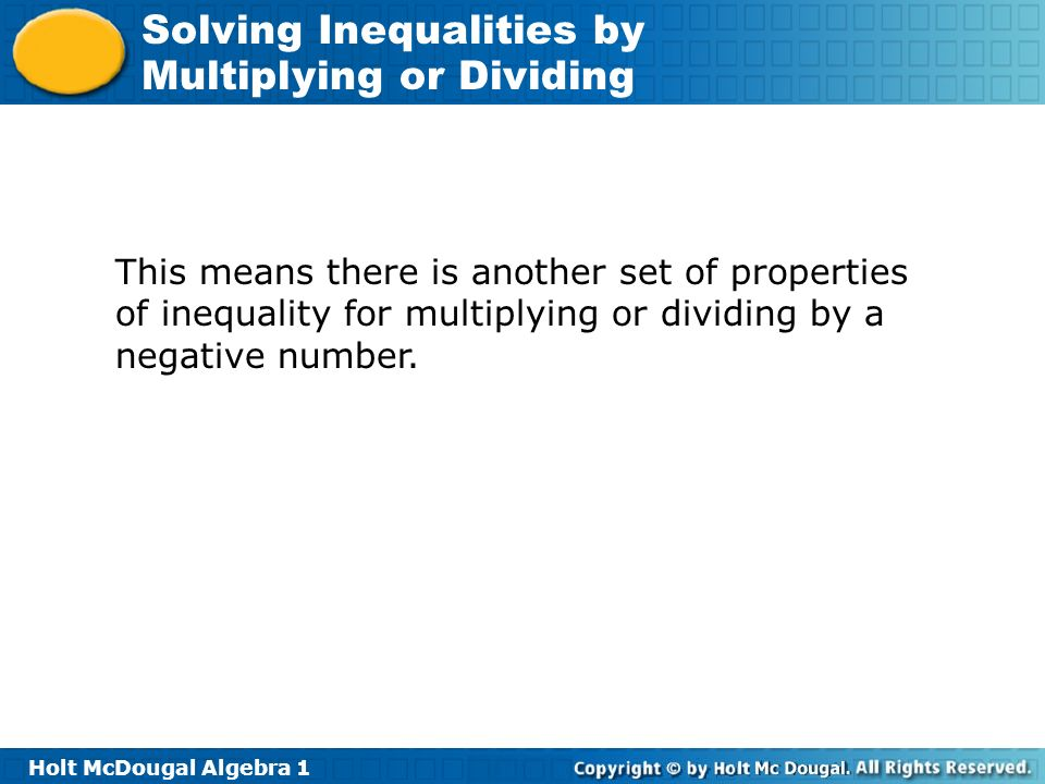 This means there is another set of properties of inequality for multiplying or dividing by a negative number.