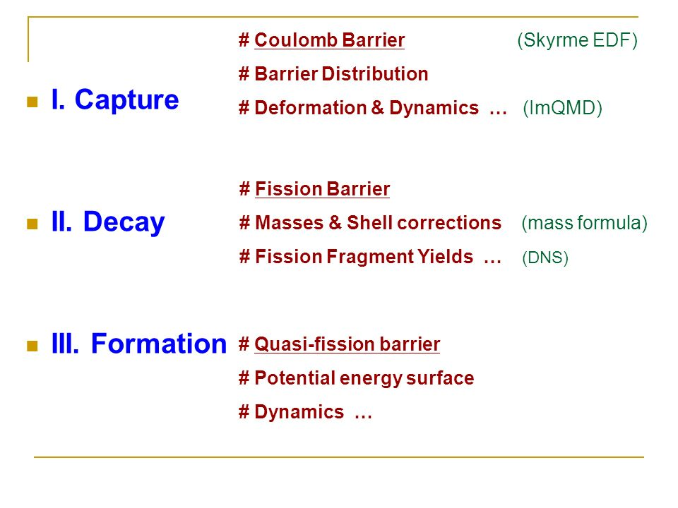 I. Capture II. Decay III. Formation # Coulomb Barrier (Skyrme EDF)