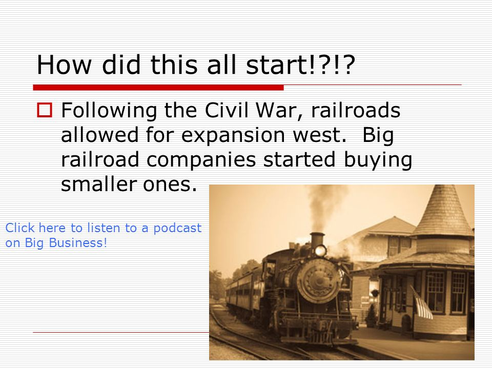 How did this all start! ! Following the Civil War, railroads allowed for expansion west. Big railroad companies started buying smaller ones.