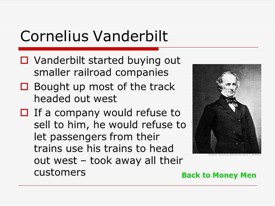 Cornelius Vanderbilt Vanderbilt started buying out smaller railroad companies. Bought up most of the track headed out west.