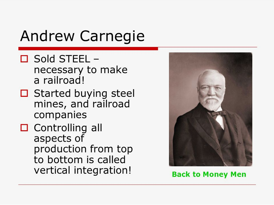 Andrew Carnegie Sold STEEL – necessary to make a railroad!
