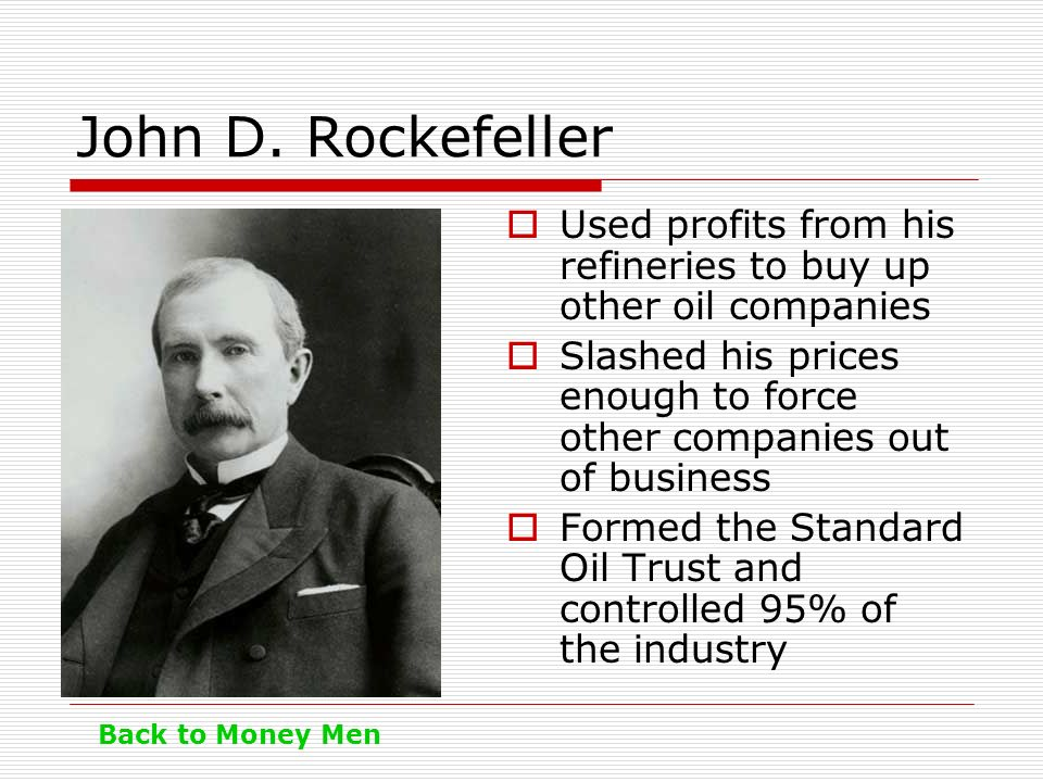 John D. Rockefeller Used profits from his refineries to buy up other oil companies.