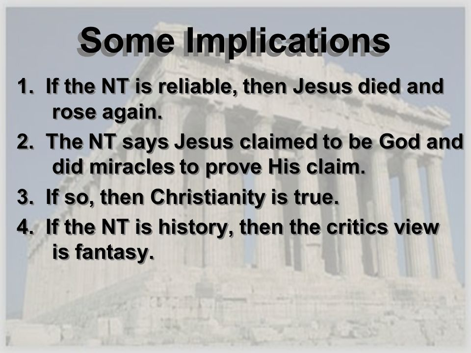 Some Implications 1. If the NT is reliable, then Jesus died and rose again.