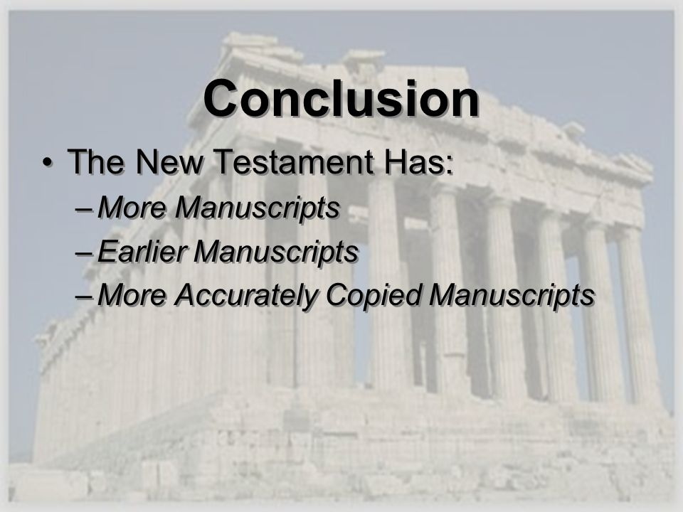 Conclusion The New Testament Has: More Manuscripts Earlier Manuscripts