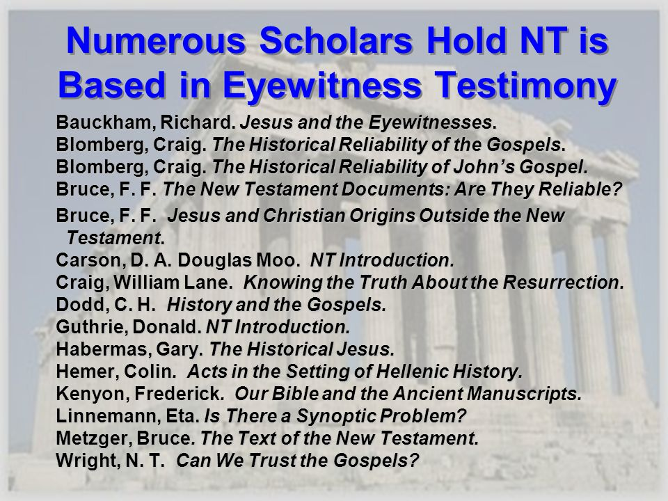 Numerous Scholars Hold NT is Based in Eyewitness Testimony