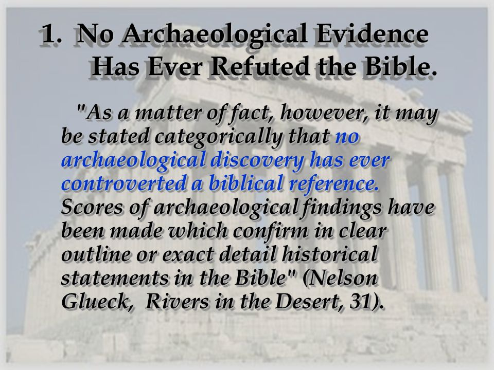 1. No Archaeological Evidence Has Ever Refuted the Bible.