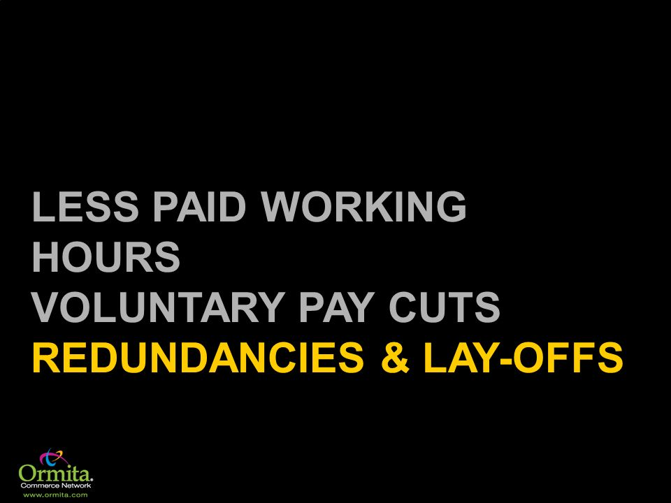 LESS PAID WORKING HOURS VOLUNTARY PAY CUTS REDUNDANCIES & LAY-OFFS