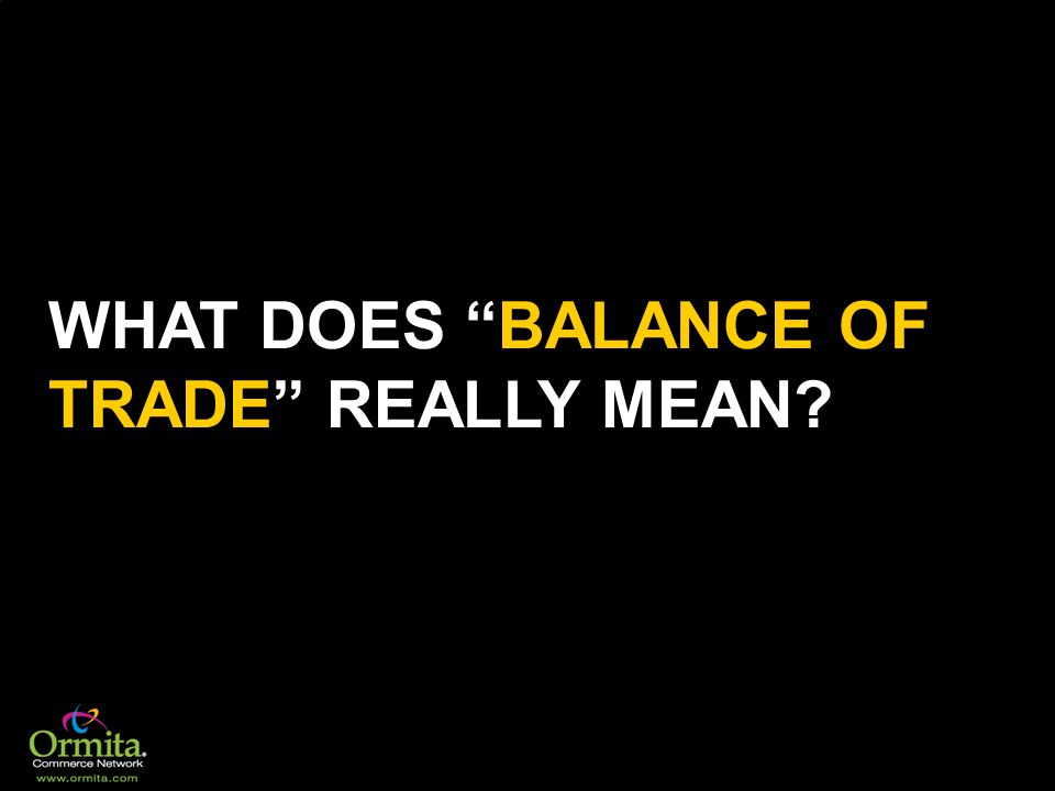 WHAT DOES BALANCE OF TRADE REALLY MEAN