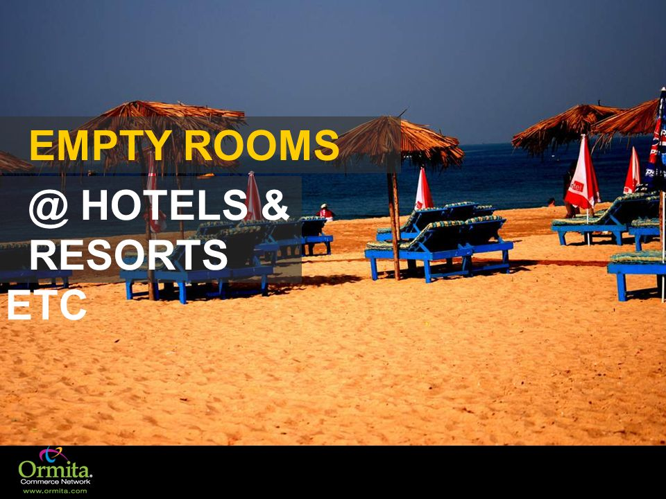EMPTY ROOMS @ HOTELS & RESORTS ETC