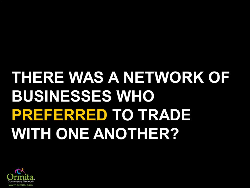 THERE WAS A NETWORK OF BUSINESSES WHO PREFERRED TO TRADE WITH ONE ANOTHER
