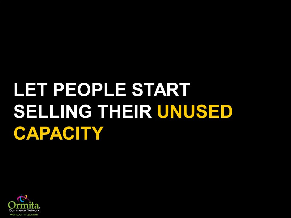 LET PEOPLE START SELLING THEIR UNUSED CAPACITY