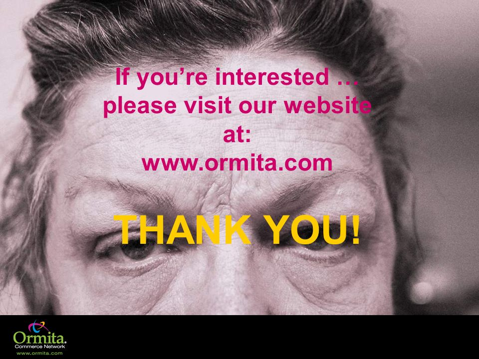 If you're interested … please visit our website at: www. ormita