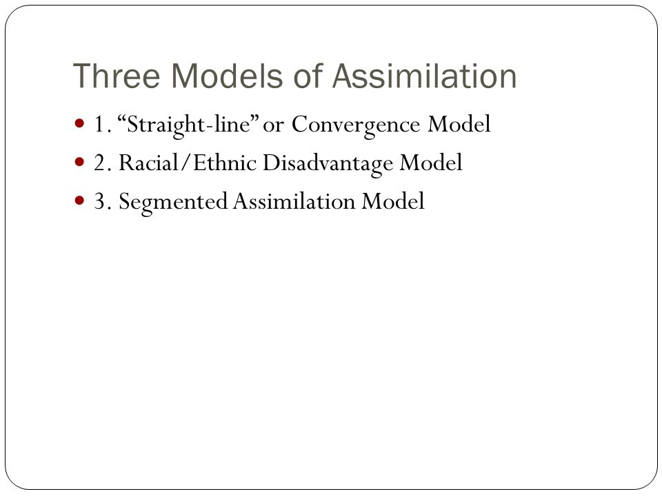 Three Models of Assimilation