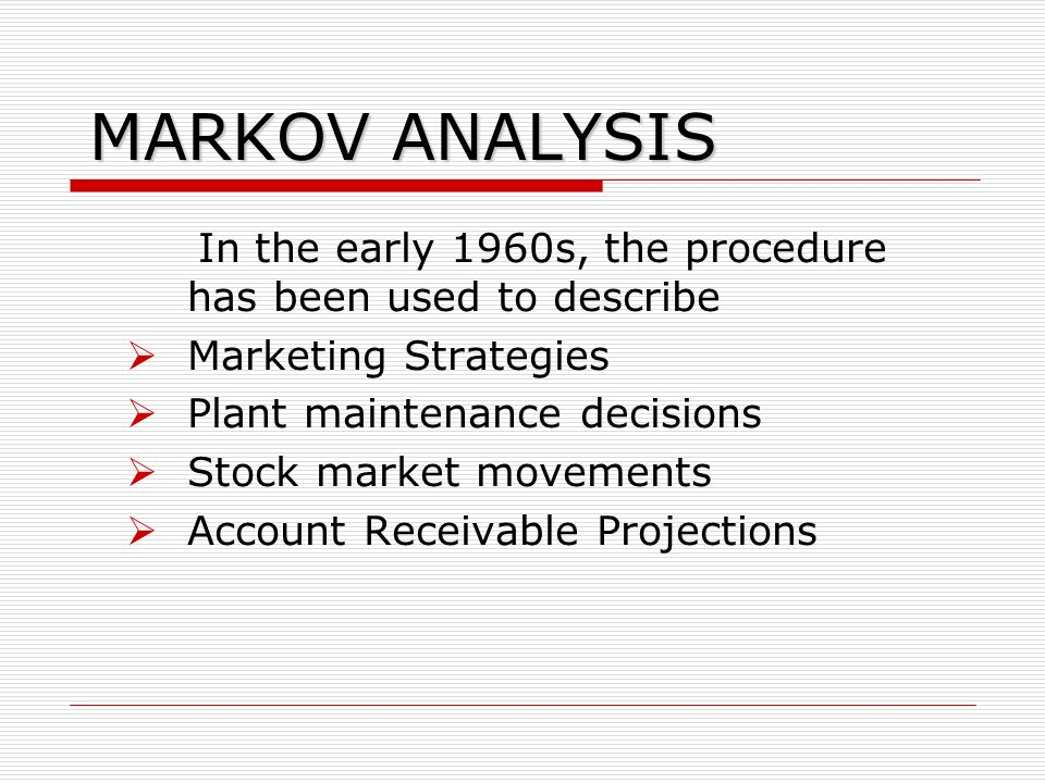 MARKOV ANALYSIS In the early 1960s, the procedure has been used to describe. Marketing Strategies.