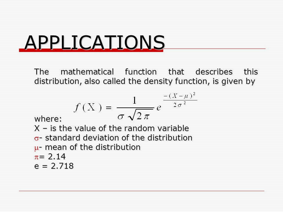 APPLICATIONS The mathematical function that describes this distribution, also called the density function, is given by.