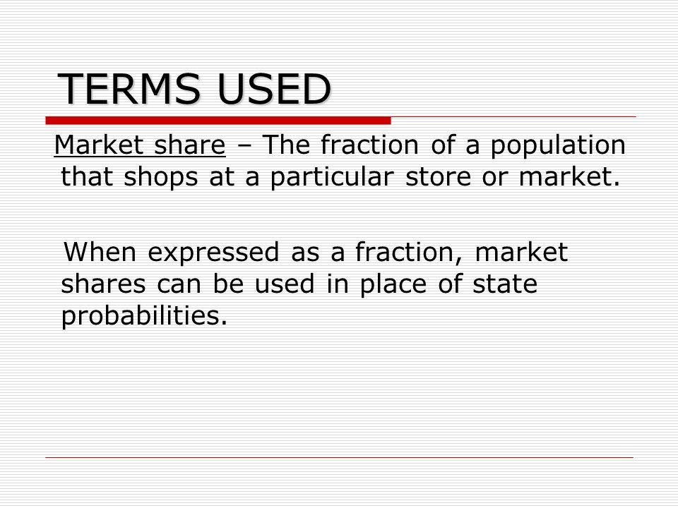 TERMS USED Market share – The fraction of a population that shops at a particular store or market.