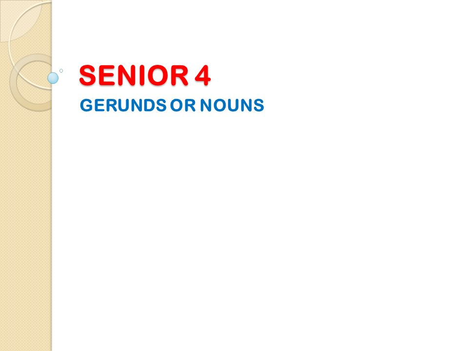 SENIOR 4 GERUNDS OR NOUNS