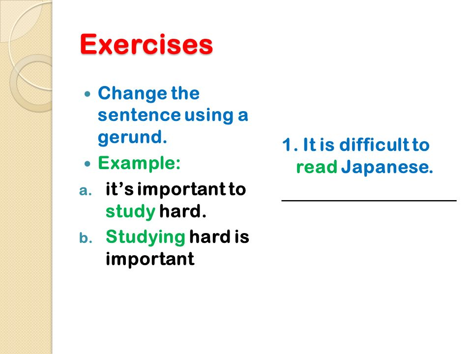 Exercises Change the sentence using a gerund.