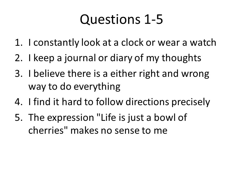 Questions 1-5 I constantly look at a clock or wear a watch