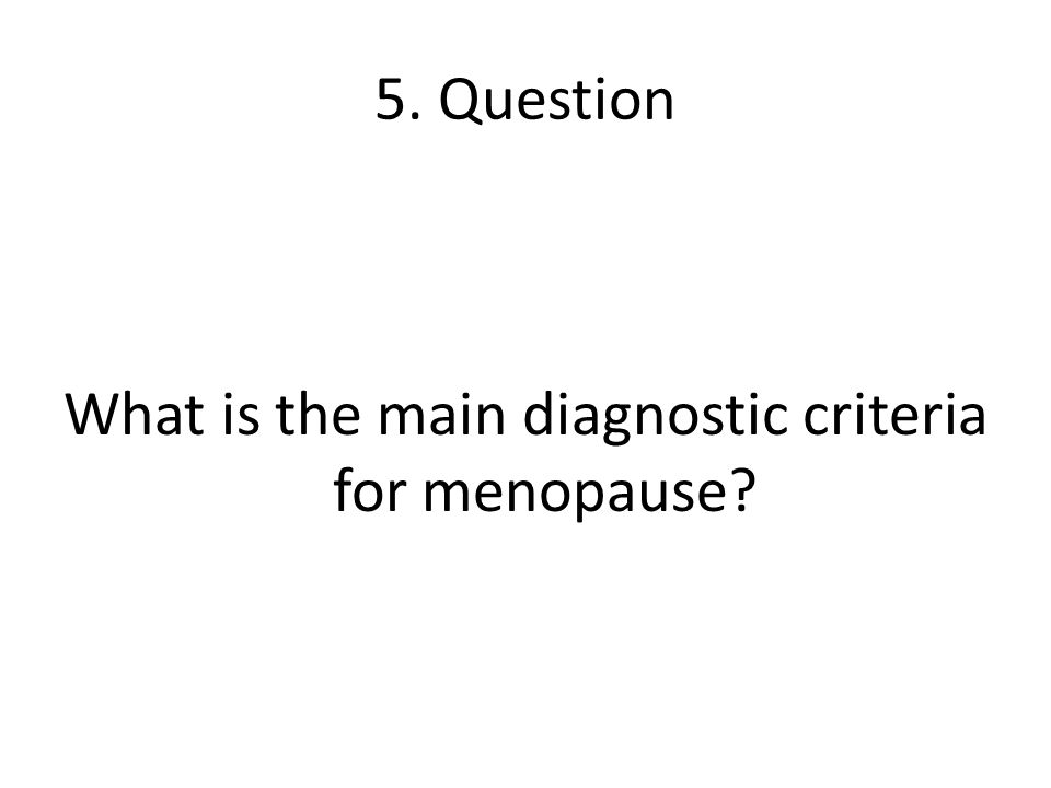 What is the main diagnostic criteria for menopause