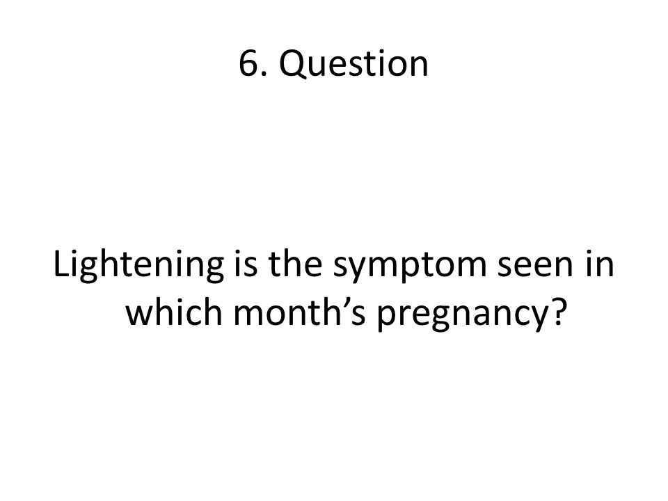 Lightening is the symptom seen in which month's pregnancy