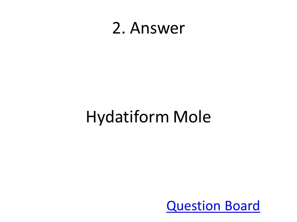 2. Answer Hydatiform Mole Question Board