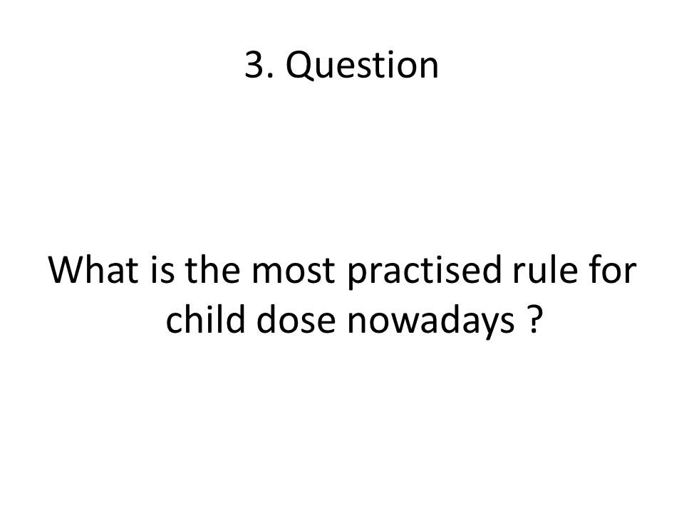 What is the most practised rule for child dose nowadays
