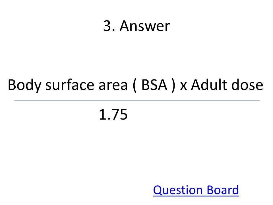 Body surface area ( BSA ) x Adult dose