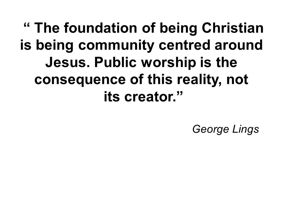 The foundation of being Christian is being community centred around