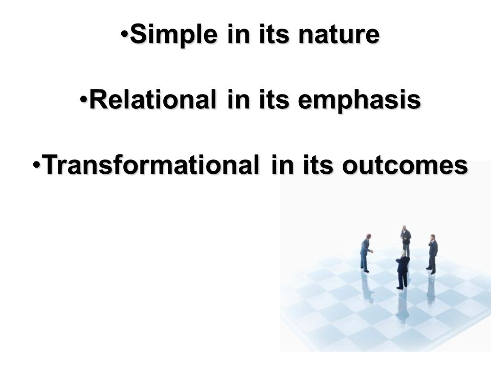 Relational in its emphasis Transformational in its outcomes