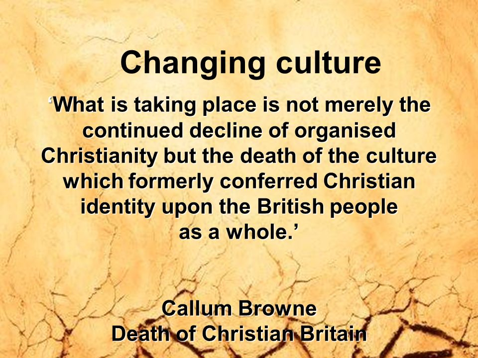 Changing culture 'What is taking place is not merely the