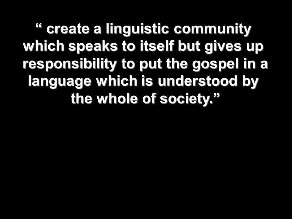 create a linguistic community which speaks to itself but gives up